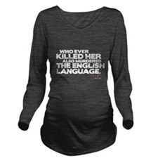 Murdered the English Language Long Sleeve Maternit