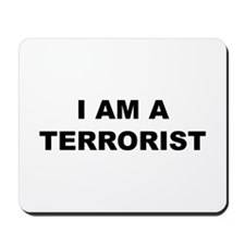 I AM A TERRORIST MOUSEPAD