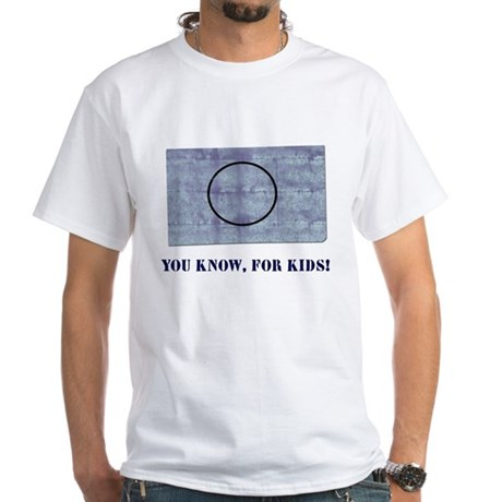 You Know, For Kids White T-Shirt