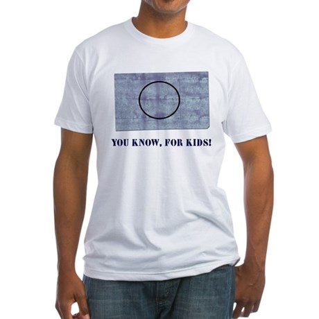 You Know, For Kids Fitted T-Shirt