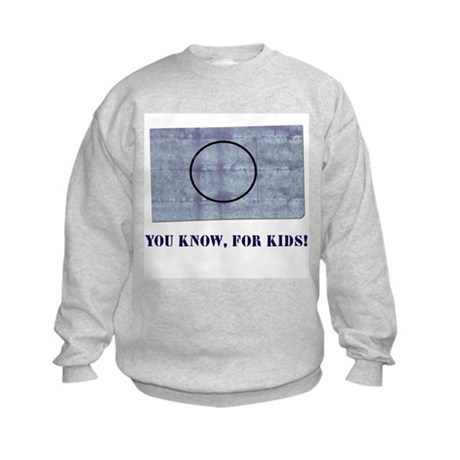 You Know, For Kids Kids Sweatshirt