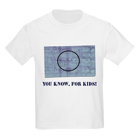 You Know, For Kids Kids T-Shirt