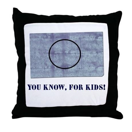 You Know, For Kids Throw Pillow