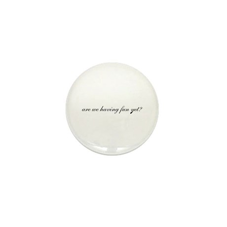 Having Fun Yet Mini Button (100 pack)
