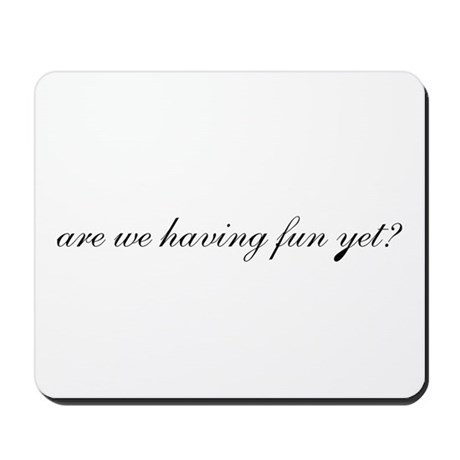 Having Fun Yet Mousepad