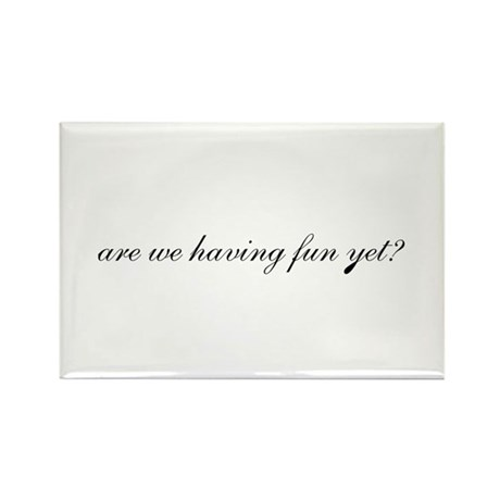 Having Fun Yet Rectangle Magnet (10 pack)