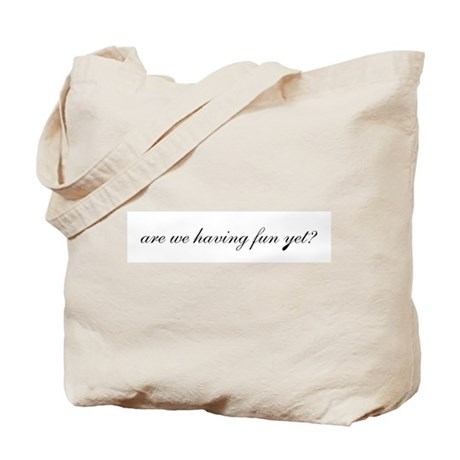 Having Fun Yet Tote Bag
