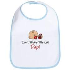 Dont Make Me Call Pap Bib