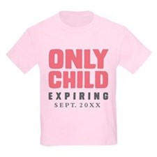 ONLY CHILD Expiring [Your Date Here] Kids T-Shirt