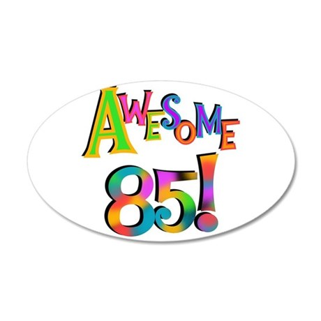 Awesome 85 Birthday 20x12 Oval Wall Decal