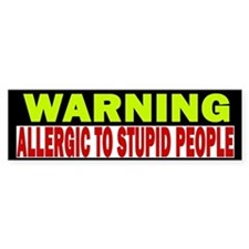 Allergic to Stupid People Bumper Bumper Sticker