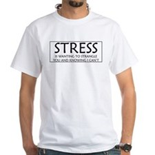 STRESS is wanting to strangle you and knowing I ca