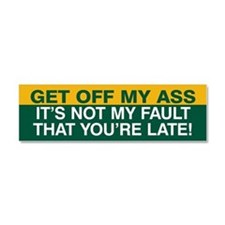 Not my fault you're late! Car Magnet 10 x 3 (Green