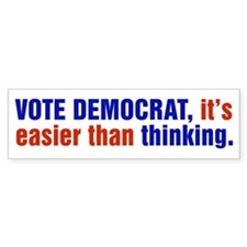Vote Democrat, Its Easier Than Thinking Bumper Sti