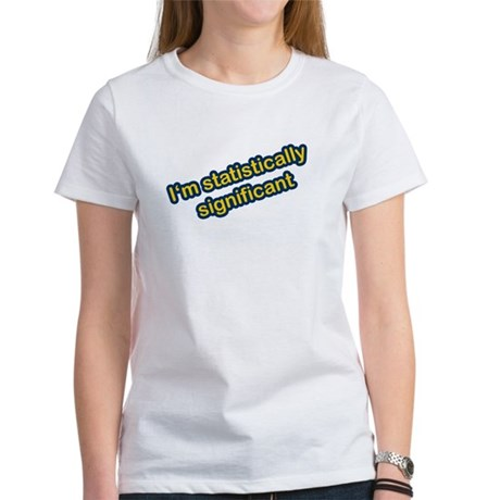 I'm Statistically Significant Women's T-Shirt