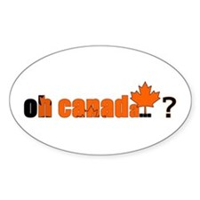 oh canada... ? Oval Decal