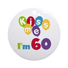 Kiss Me I'm 60 Ornament (Round)