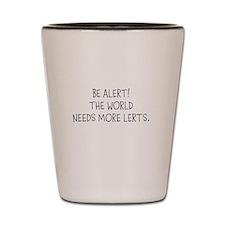 BE ALERT! THE WORLD NEEDS MORE LERTS? Shot Glass