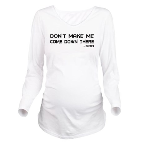 Dont Make Me Long Sleeve Maternity T-Shirt