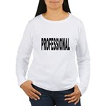 Professional (Front) Women's Long Sleeve T-Shirt