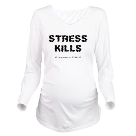 Stress Kills Long Sleeve Maternity T-Shirt