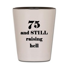 75 still raising hell 3 Shot Glass