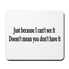 Just because I can't see it Mousepad