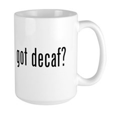 got decaf? Coffee Mug