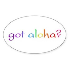got aloha? (rainbow) Oval Decal