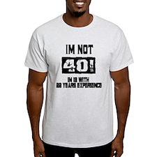 I am not 40 I am 18 T-Shirt