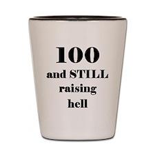 100 still raising hell 3 Shot Glass