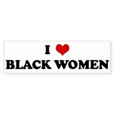 I Love BLACK WOMEN Bumper Bumper Sticker