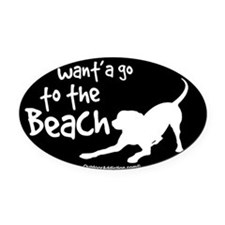 Wanta go to the beach dog Oval Car Magnet