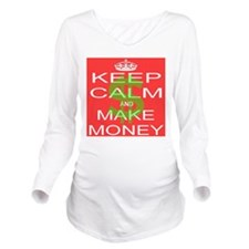 KEEP CALM and MAKE MONEY Long Sleeve Maternity T-S