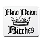 Bow Down Bitches Mousepad