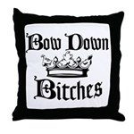 Bow Down Bitches Throw Pillow