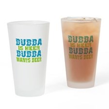 Bubba Is Here For Beer Drinking Glass