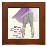 Without Dance what's the Poin Framed Tile