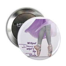 "Without Dance what's the Poin 2.25"" Button (100 pa"