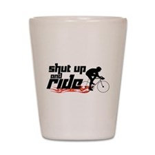 Shut Up and Ride Shot Glass