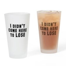 I Didn't Come Here To Lose Drinking Glass