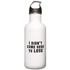 I Didn't Come Here To Lose Water Bottle
