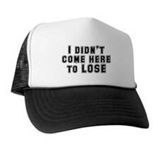 I Didn't Come Here To Lose Trucker Hat