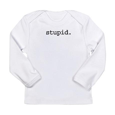 stupid.jpg Long Sleeve Infant T-Shirt