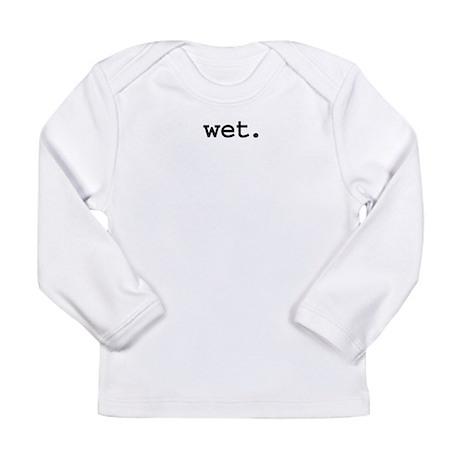 wet.jpg Long Sleeve Infant T-Shirt