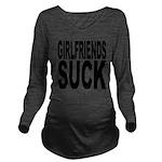 girlfriendssuck.png Long Sleeve Maternity T-Shirt