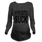 hypocritessuck.png Long Sleeve Maternity T-Shirt