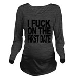 I Fuck On The First Date Long Sleeve Maternity T-S