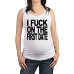I Fuck On The First Date Maternity Tank Top