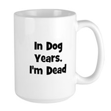 In Dog Years, I'm Dead Mugs